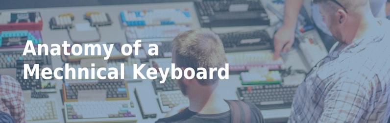 31c42340d34 Anatomy of a Mechanical Keyboard | Drop (formerly Massdrop)
